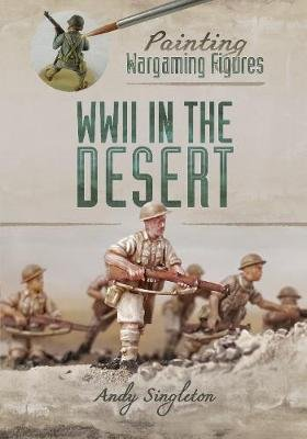 Painting Wargaming Figures: WWII in the Desert (Paperback): Andy Singleton