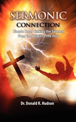 Sermonic Connection, Simple Steps Linking the Pulpit to the Pew (Paperback): Donald R Hudson, Dr Donald R Hudson