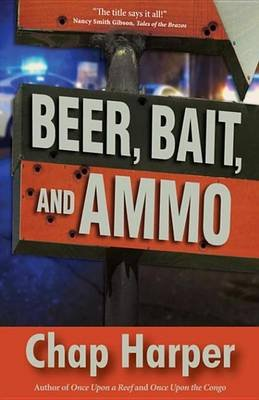 Beer, Bait, and Ammo (Electronic book text): Chap Harper