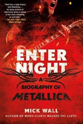 Enter Night - A Biography of Metallica (Paperback): Mick Wall