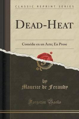 Dead-Heat - Comedie En Un Acte; En Prose (Classic Reprint) (French, Paperback): Maurice De Feraudy
