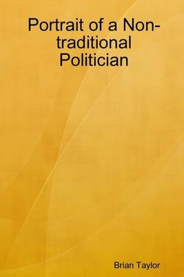 Portrait of a Non-Traditional Politician (Electronic book text): Brian Taylor