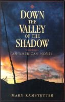 Down the Valley of the Shadow - An American Novel (Paperback): Mary Ramstetter