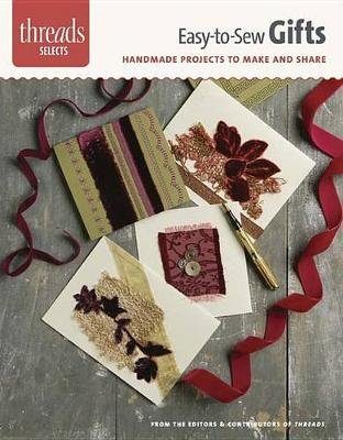 Easy-To-Sew Gifts - Handmade Projects to Make and Share (Paperback): Editors of Threads