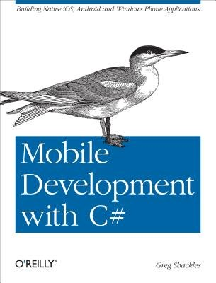 Mobile Development with C# - Building Native Ios, Android, and Windows Phone Applications (Electronic book text): Greg Shackles