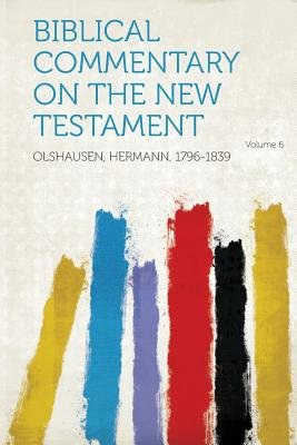 Biblical Commentary on the New Testament Volume 6 (Paperback): Hermann Olshausen