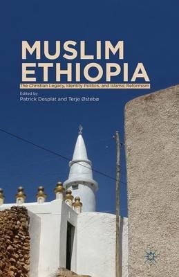 Muslim Ethiopia - The Christian Legacy, Identity Politics, and Islamic Reformism (Paperback, 1st ed. 2013): Patrick Desplat,...