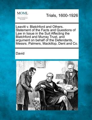 Leavitt V. Blatchford and Others. Statement of the Facts and Questions of Law in Issue in the Suit Affecting the Blatchford and...