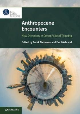 Anthropocene Encounters: New Directions in Green Political Thinking (Paperback): Frank Biermann, Eva Lovbrand