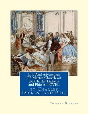 Life and Adventures of Martin Chuzzlewit, by Charles Dickens and Phiz a Novel - Hablot Knight Browne (10 July 1815 - 8 July...