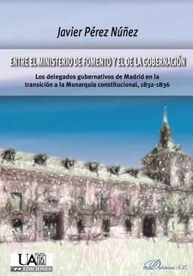 Entre El Ministerio de Fomento y El de La Gobernacion - Los Delegados Gubernativos de Madrid En La Transicion a la Monarquia...