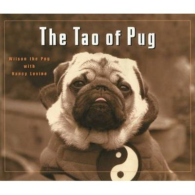 The Tao of Pug (Paperback): Nancy Levine, Wilson the Pug