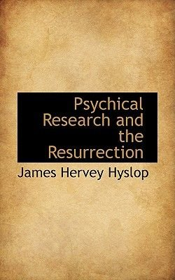 Psychical Research and the Resurrection (Paperback): James Hervey Hyslop