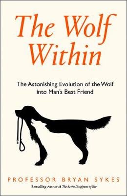 The Wolf Within - The Astonishing Evolution of the Wolf into Man's Best Friend (Hardcover, Epub Edition): Bryan Sykes