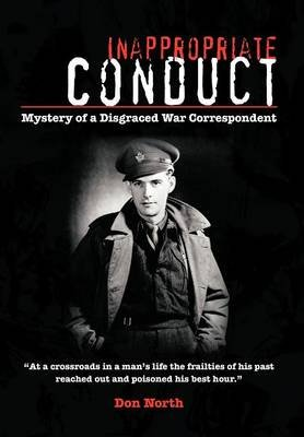 Inappropriate Conduct - Mystery of a Disgraced War Correspondent (Hardcover): Don North