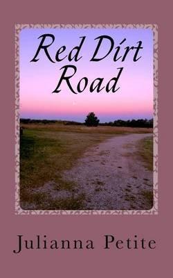 Red Dirt Road (Paperback): Julianna Petite