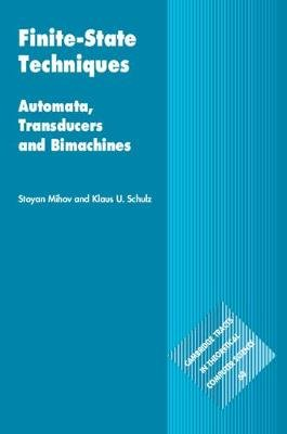Finite-State Techniques - Automata, Transducers and Bimachines (Hardcover): Stoyan Mihov, Klaus U. Schulz