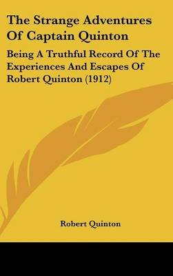 The Strange Adventures of Captain Quinton - Being a Truthful Record of the Experiences and Escapes of Robert Quinton (1912)...