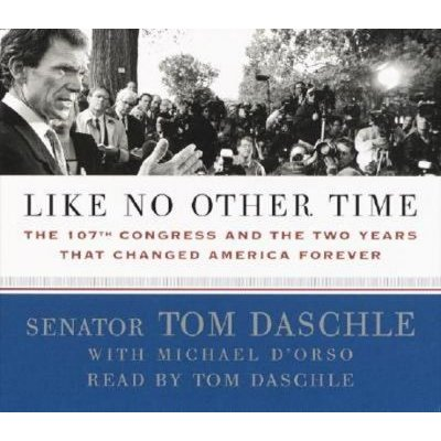 Like no other time - the 107th Congress and the two years that changed America forever (Book): Thomas Daschle, Michael...