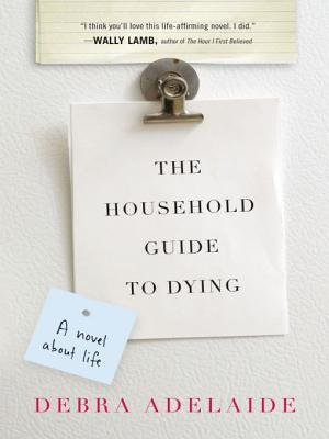 The Household Guide to Dying (Electronic book text): Debra Adelaide
