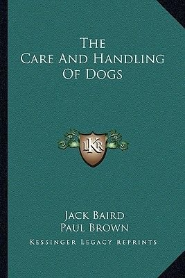 The Care and Handling of Dogs (Paperback): Jack Baird
