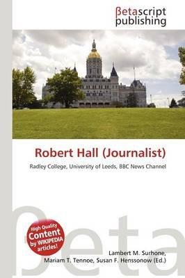 Robert Hall (Journalist) (Paperback): Lambert M. Surhone, Mariam T. Tennoe, Susan F. Henssonow