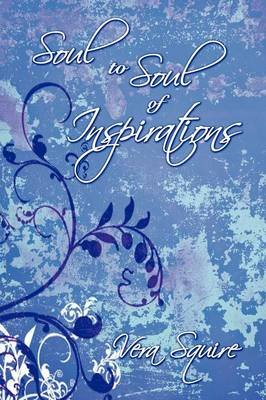 Soul to Soul of Inspirations (Paperback): Vera Squire
