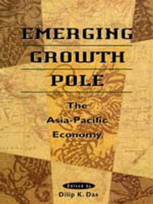 Emerging Growth Pole - The Asia Pacific (Paperback): Dilip K Das
