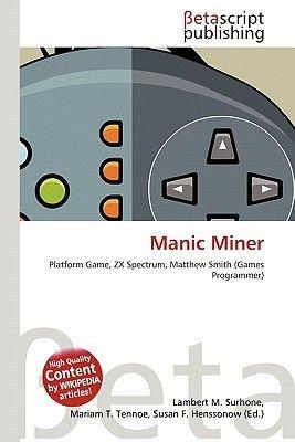 Manic Miner (Paperback): Lambert M. Surhone, Mariam T. Tennoe, Susan F. Henssonow