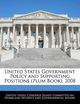 United States Government Policy and Supporting Positions (Plum Book), 2008 (Paperback): United States Congress Senate Committee