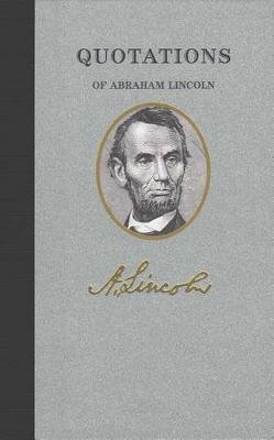 Quotations of Abraham Lincoln (Hardcover, 1st ed): Abraham Lincoln