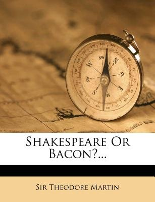 Shakespeare or Bacon?... (Paperback): Theodore Martin