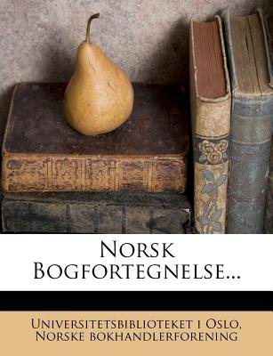 Norsk Bogfortegnelse... (Danish, Paperback): Universitetsbiblioteket I. Oslo, Norske Bokhandlerforening