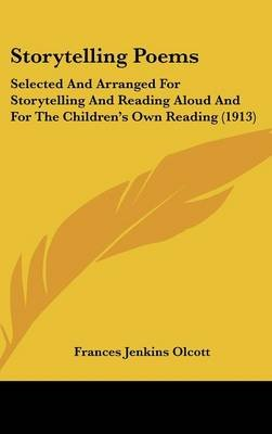 Storytelling Poems - Selected and Arranged for Storytelling and Reading Aloud and for the Children's Own Reading (1913)...