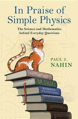 In Praise of Simple Physics - The Science and Mathematics behind Everyday Questions (Electronic book text): Paul J. Nahin