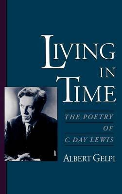 Living in Time: The Poetry of C. Day Lewis (Electronic book text): Albert Gelpi
