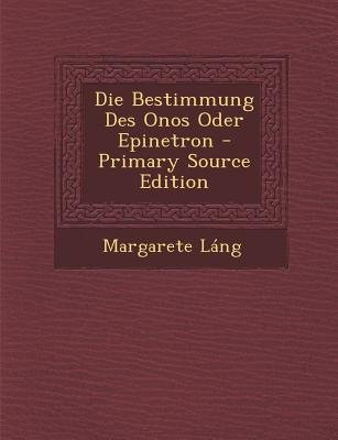 Die Bestimmung Des Onos Oder Epinetron (English, German, Paperback, Primary Source): Margarete Lang