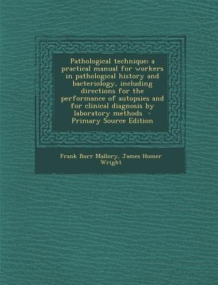 Pathological Technique; A Practical Manual for Workers in Pathological History and Bacteriology, Including Directions for the...