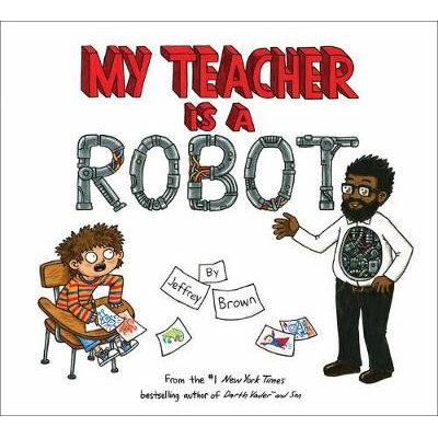 My Teacher is a Robot (Hardcover): Jeffrey Brown