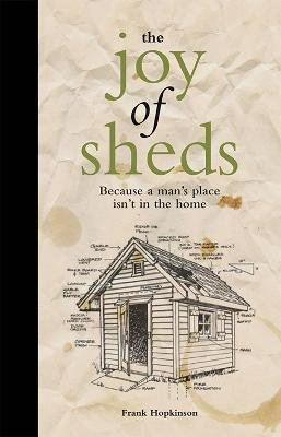 The Joy of Sheds - Because a man's place isn't in the home (Hardcover, New): Frank Hopkinson