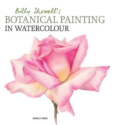 Billy Showell's Botanical Painting in Watercolour (Hardcover): Billy Showell