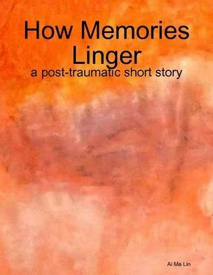 How Memories Linger (Electronic book text): Ai Ma Lin