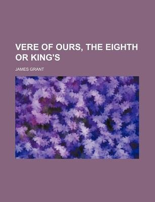 Vere of Ours, the Eighth or King's (Paperback): James Grant