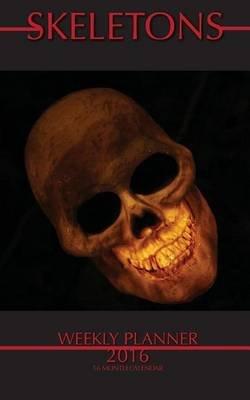 Skeletons Weekly Planner 2016 - 16 Month Calendar (Paperback): Jack Smith