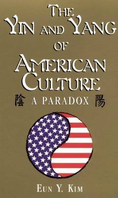 Yin & Yang of American Culture (Electronic book text): Eun Y. Kim