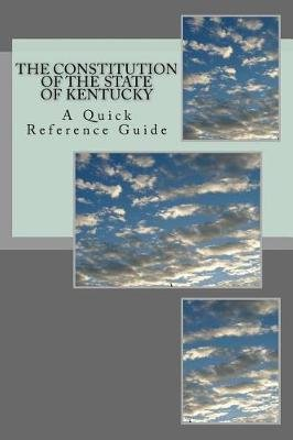 The Constitution of the State of Kentucky - A Quick Reference Guide (Paperback): Timothy Ball