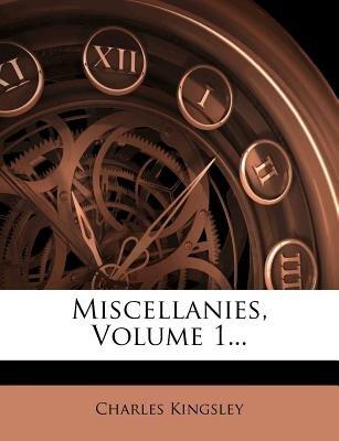 Miscellanies, Volume 1... (Paperback): Charles Kingsley