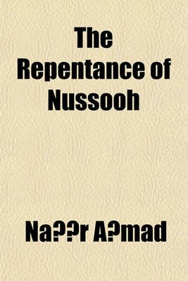 The Repentance of Nussooh (Paperback): Na R. A?mad, Naz R A Mad