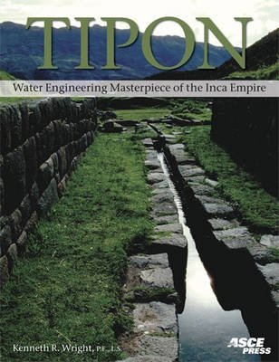 Tipon - Water Engineering Masterpiece of the Inca Empire (Hardcover, Illustrated Ed): Kenneth R Wright