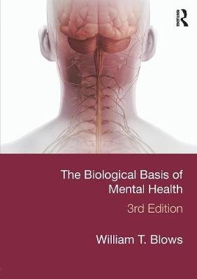 The Biological Basis of Mental Health (Paperback, 3rd Revised edition): William T Blows